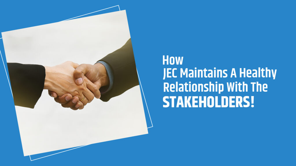 How JEC Maintains A Healthy Relationship With The Stakeholders!