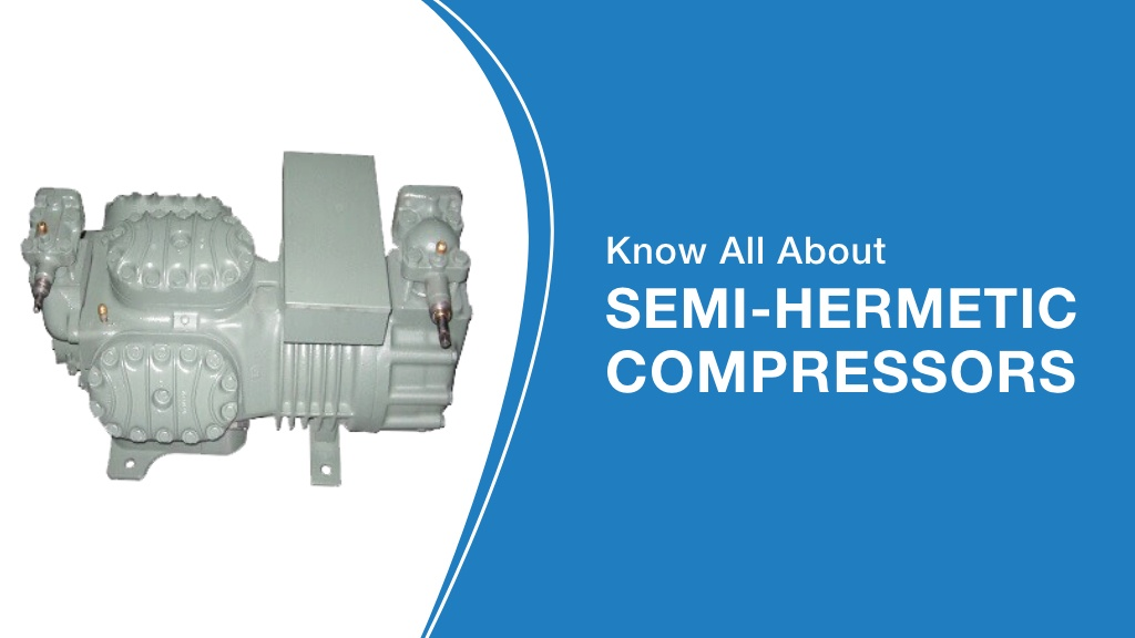 Know All About Semi-Hermetic Compressors