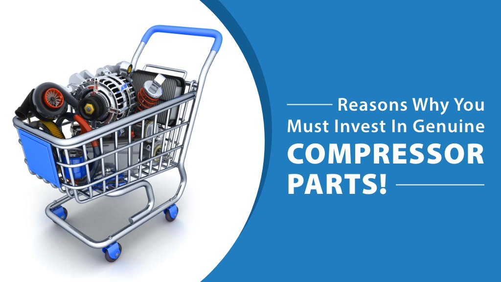 Reasons Why You Must Invest In Genuine Compressor Parts!