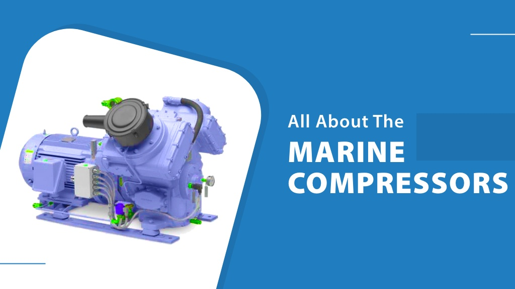Know All About The Marine Compressors