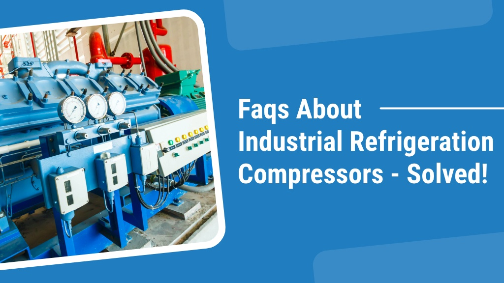 FAQs About Industrial Refrigeration Compressors - SOLVED