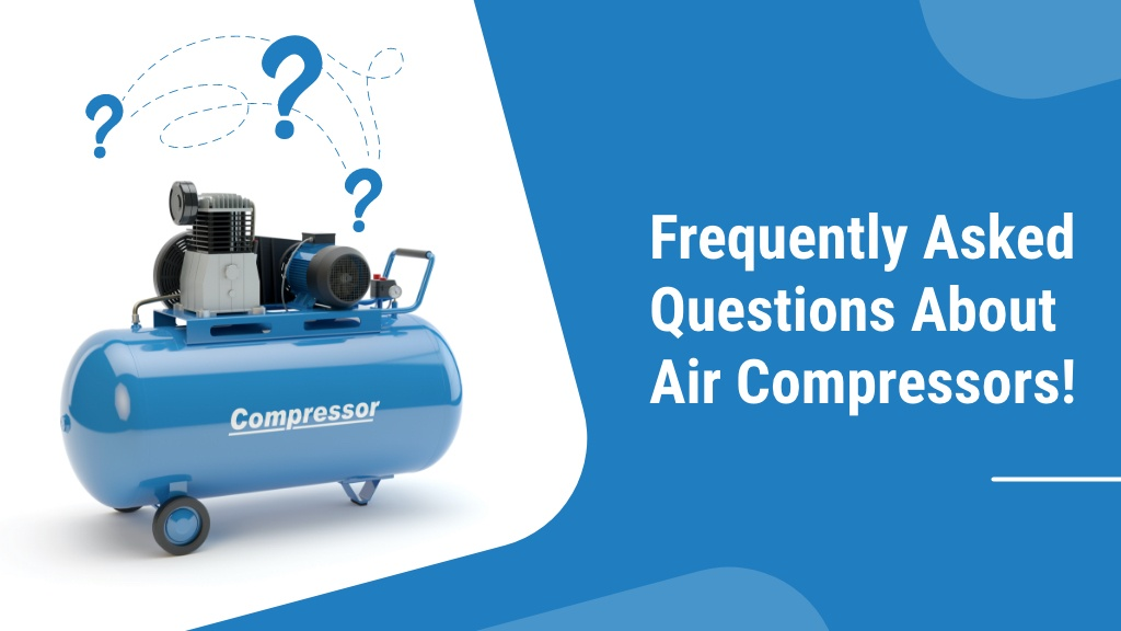 Frequently Asked Questions About Air Compressors