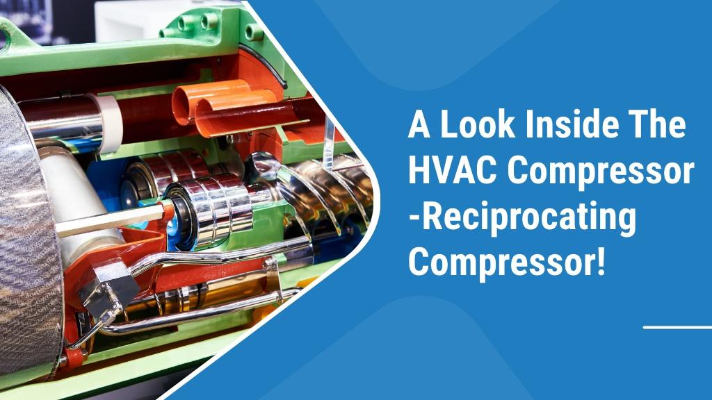 A look inside the HVAC compressor - RECIPROCATING COMPRESSOR!