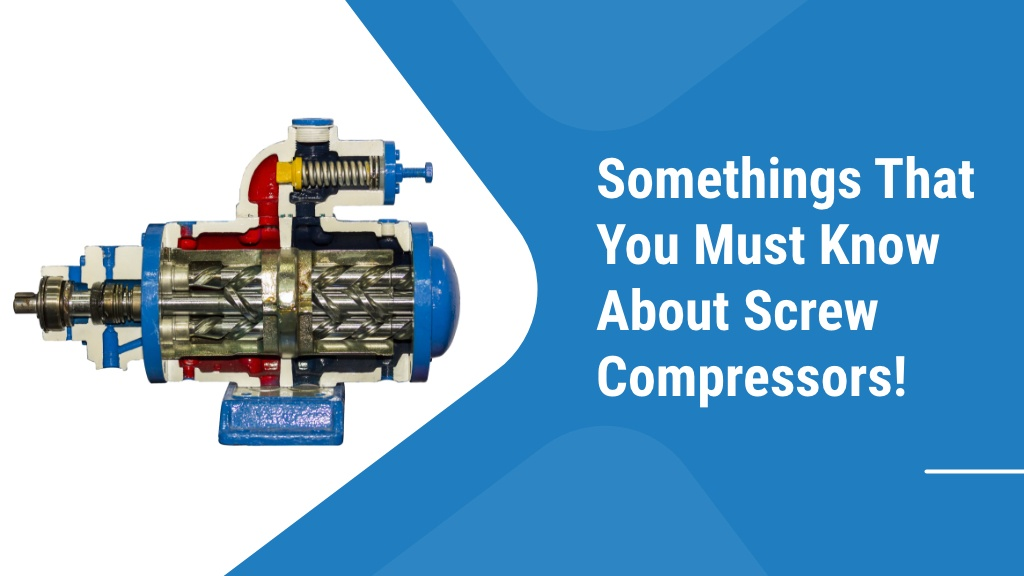 Somethings That You Must Know About Screw Compressors!