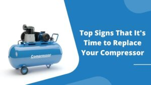 Top-Signs-That-Its-Time-to-Replace-Your-Compressor
